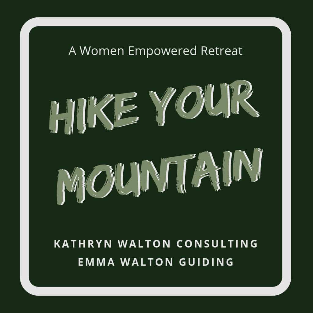Hike Your Mountain A Women Empowered Retreat. Hike Your Mountain A Women Empowered Retreat is the creation of mother daughter duo Emma Walton Guiding and Kathryn Walton Consulting. Hike Your Mountain!
